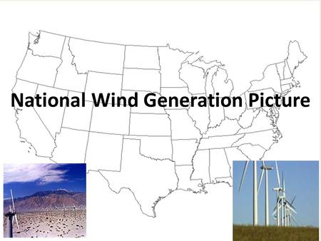 National Wind Generation Picture. Outline 1.US energy today 2.Legislative landscape 3.The future 4.Long-term national planning 5.Conclusions.