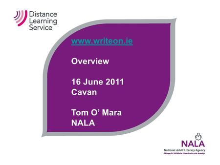 Www.writeon.ie Overview 16 June 2011 Cavan Tom O' Mara NALA.