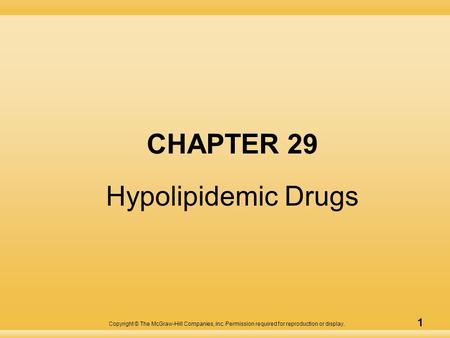 Copyright © The McGraw-Hill Companies, Inc. Permission required for reproduction or display. 1 CHAPTER 29 Hypolipidemic Drugs.