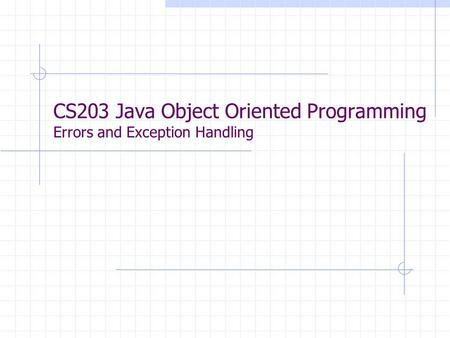 CS203 Java Object Oriented Programming Errors and Exception Handling.