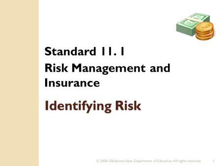 © 2008. Oklahoma State Department of Education. All rights reserved.1 Identifying Risk Standard 11. 1 Risk Management and Insurance.