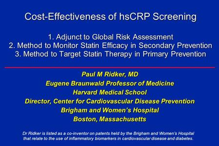 Cost-Effectiveness of hsCRP Screening 1. Adjunct to Global Risk Assessment 2. Method to Monitor Statin Efficacy in Secondary Prevention 3. Method to Target.