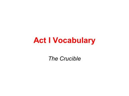 Act I Vocabulary The Crucible. Inert (adj.) 1) unable to move or act; 2) sluggish in action or motion Synonyms: immobile, stationary She laid inert in.