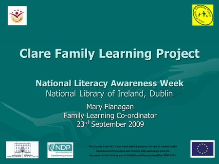 Clare Family Learning Project National Literacy Awareness Week National Library of Ireland, Dublin Mary Flanagan Family Learning Co-ordinator 23 rd September.