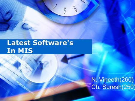 Latest Softwares In MIS N. Vineeth(260) Ch. Suresh(250)