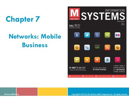Chapter 7 Networks: Mobile Business McGraw-Hill/Irwin Copyright © 2013 by The McGraw-Hill Companies, Inc. All rights reserved.