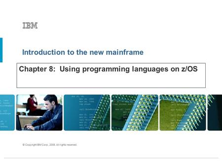 Introduction to the new mainframe © Copyright IBM Corp., 2005. All rights reserved. Chapter 8: Using programming languages on z/OS.