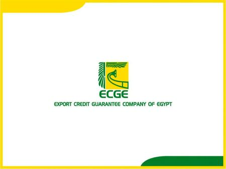 Who Are We  The Export Credit Guarantee Co. of Egypt has been incorporated in 1993 with a mandatory role of facilitating a healthy development of Egypt's.