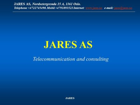 JARES AS, Nordsetergrenda 15 A, 1161 Oslo. Telephone +4722745490. Mobil +4791893523 Internet: