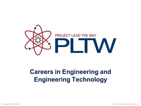 Careers in Engineering and Engineering Technology © 2012 Project Lead The Way, Inc.Principles Of Engineering.