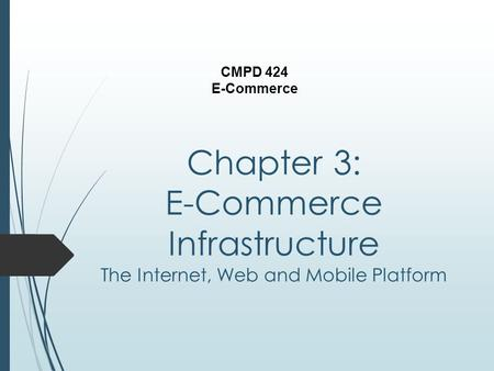 Chapter 3: E-Commerce Infrastructure CMPD 424 E-Commerce The Internet, <strong>Web</strong> and Mobile Platform.