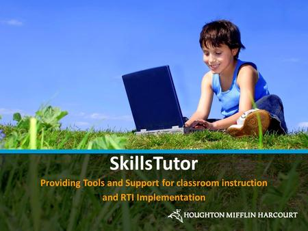 SkillsTutor Providing Tools and Support for classroom instruction and RTI Implementation.