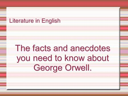Literature in English The facts and anecdotes you need to know about George Orwell.