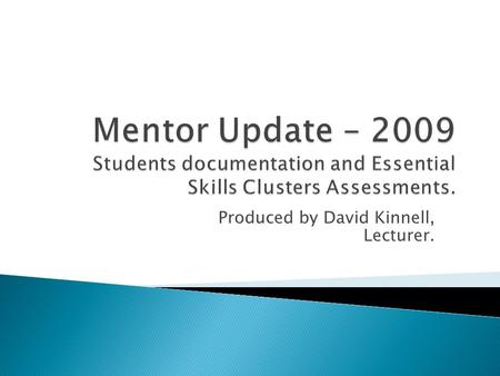 Produced by David Kinnell, Lecturer.. The purpose of annual updating is to ensure that mentors: Have current knowledge of NMC approved programmes, Are.