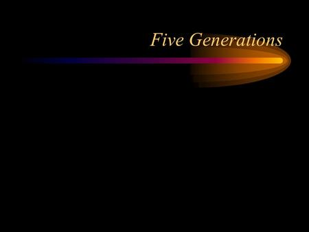 Five Generations. The five generations We generally count five generations of programming languages The generations aren't formally defined Each generation.
