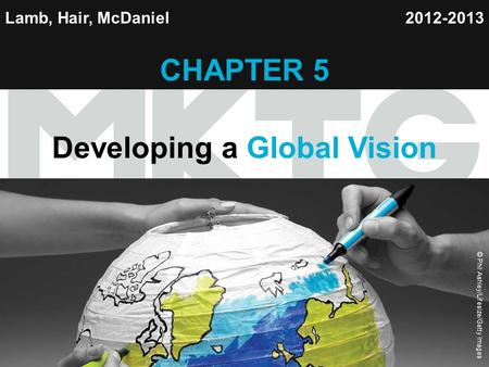 Chapter 1 Copyright ©2012 by Cengage Learning Inc. All rights reserved 1 Lamb, Hair, McDaniel CHAPTER 5 Developing a Global Vision 2012-2013 © Phil Ashley/Lifesize/Getty.