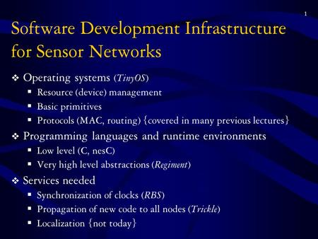 1 Software Development Infrastructure for Sensor Networks  Operating systems ( TinyOS )  Resource (device) management  Basic primitives  Protocols.