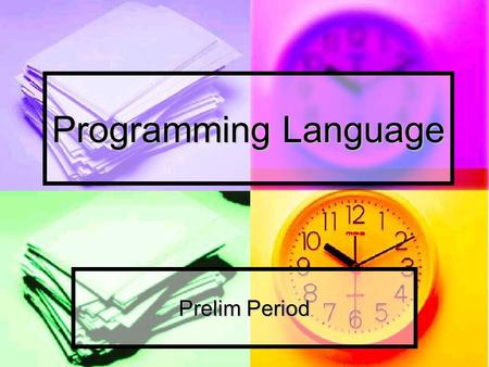 Programming <strong>Language</strong> Prelim Period. Programming <strong>Language</strong> A programming <strong>language</strong> is a standardized communication technique for describing instructions.