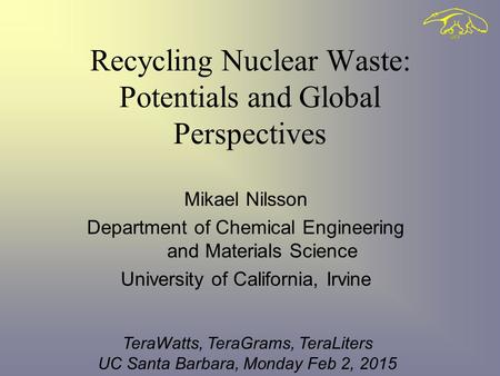 Recycling Nuclear Waste: Potentials and Global Perspectives Mikael Nilsson Department of Chemical Engineering and Materials Science University of California,