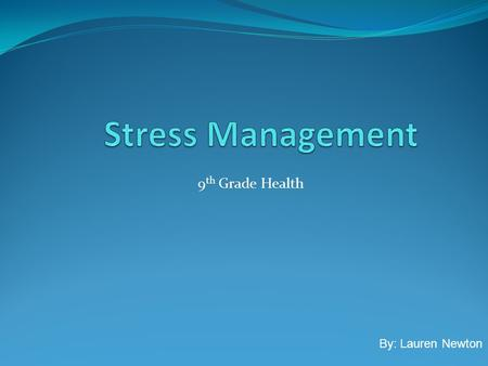 9 th Grade Health By: Lauren Newton What is Stress?