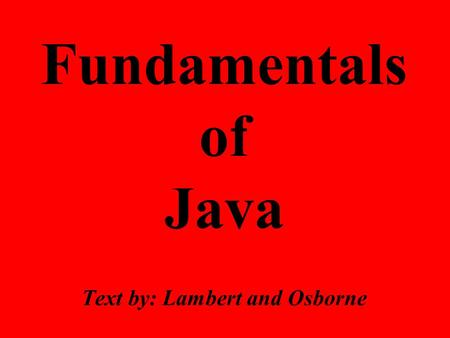 Fundamentals of Java Text by: Lambert and Osborne.