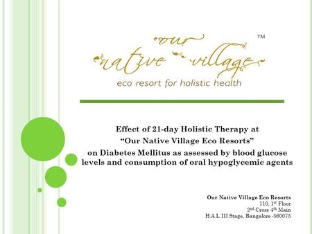 "Effect of 21-day Holistic Therapy at ""Our Native Village Eco Resorts"" on Diabetes Mellitus as assessed by blood glucose levels and consumption of oral."