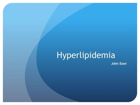 Hyperlipidemia John Baer. What is it? Hyperlipidemia- any condition that elevates fasting blood triglyceride and cholesterol concentrations Dyslipidemia-