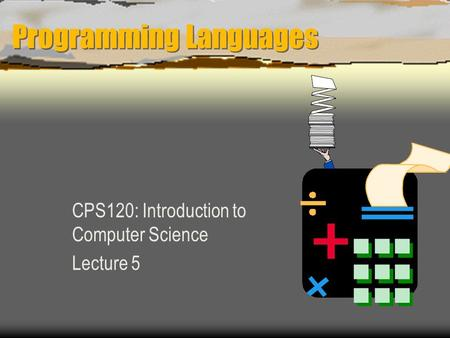 Programming Languages CPS120: Introduction to Computer Science Lecture 5.