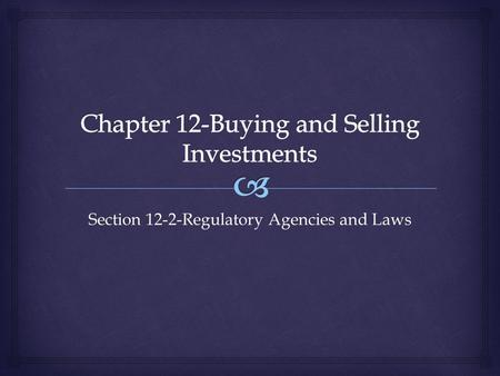 Section 12-2-Regulatory Agencies and Laws.   These agencies make or enforce rules and regulations  Agencies provide oversight or supervision of activities.