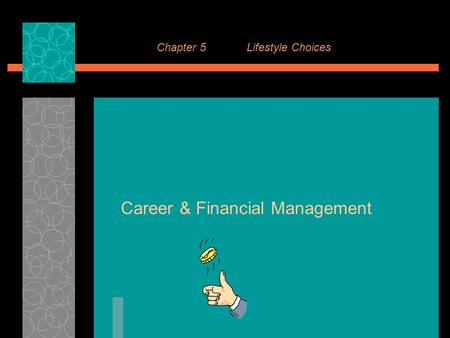 Chapter 5Lifestyle Choices Career & Financial Management.