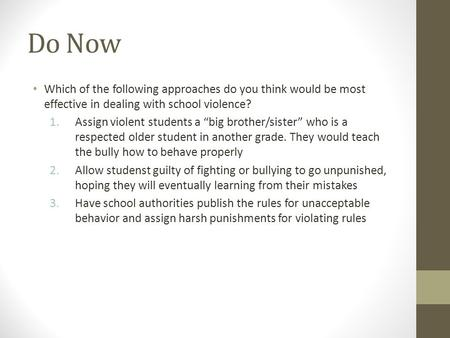 "Do Now Which of the following approaches do you think would be most effective in dealing with school violence? 1.Assign violent students a ""big brother/sister"""