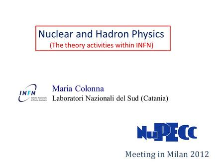 Nuclear and Hadron Physics (The theory activities within INFN) Maria Colonna Laboratori Nazionali del Sud (Catania)