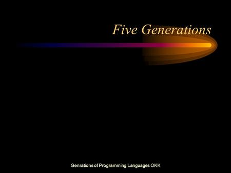 Five Generations Genrations of Programming Languages OKK.