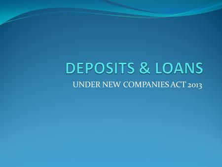 "UNDER NEW COMPANIES ACT 2013. As per Clause 2(a) of Companies (Acceptance of Deposits) Rules, 2014 ""Deposit"" includes any receipt of money by way of deposit."