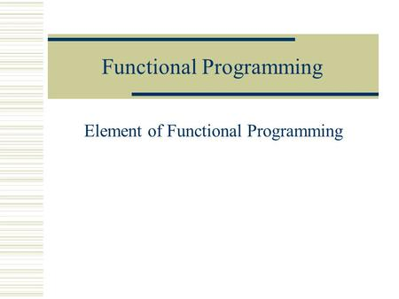Functional Programming Element of Functional Programming.