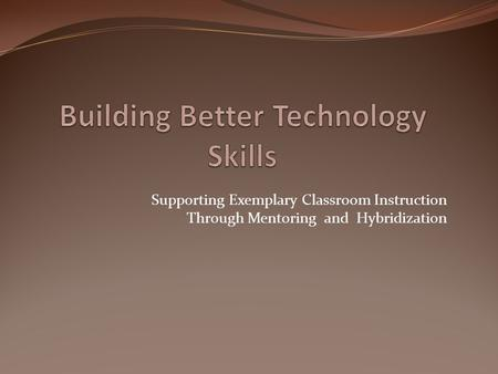 Supporting Exemplary Classroom Instruction Through Mentoring and Hybridization.