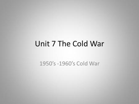 Unit 7 The Cold War 1950's -1960's Cold War.