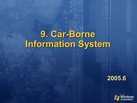 9. Car-Borne Information System 2005.6. Agenda Introduction to Automotive Electronics Introduction to Automotive Electronics Technology and Fields in.