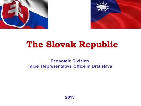 The Slovak Republic Economic Division Taipei Representative Office in Bratislava 2013.