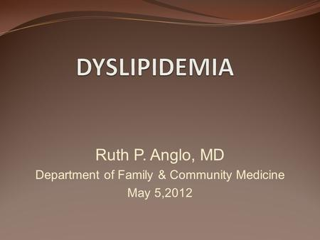 Ruth P. Anglo, MD Department of Family & Community Medicine May 5,2012.