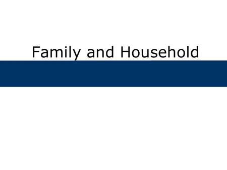 Family and Household. Lecture Outline  What is the family?  What is the difference between family and household?  What are some of the challenges of.