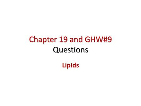 Chapter 19 and GHW#9 Questions Lipids. A wide variety of naturally occurring organic compounds classified together on the basis of common solubility properties: