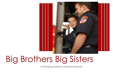 Big Brothers Big Sisters Changing lives for a better forever.