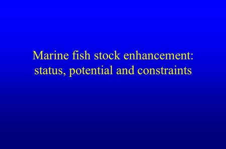 Marine fish stock enhancement: status, potential and constraints.