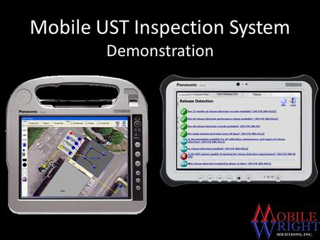 Mobile UST Inspection System Demonstration. Devices Active Touchscreen and/or Pen Entry Light, Thin, Rugged Devices Windows 7 or 8 Internal Camera and.