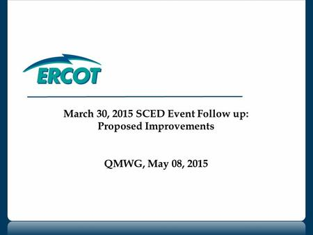 March 30, 2015 SCED Event Follow up: Proposed Improvements QMWG, May 08, 2015.