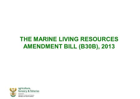 THE MARINE LIVING RESOURCES AMENDMENT BILL (B30B), 2013.