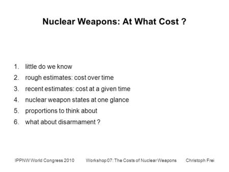 Nuclear Weapons: At What Cost ? 1.little do we know 2.rough estimates: cost over time 3.recent estimates: cost at a given time 4.nuclear weapon states.