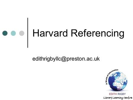 Harvard Referencing edithrigbyllc@preston.ac.uk.
