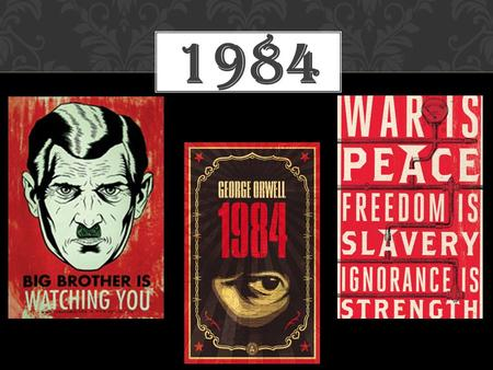 1984. GEORGE ORWELL Life: Eric Arthur Blair Born in India in 1903 Studied at Eton College Against the British policy in India Lived like an homeless to.